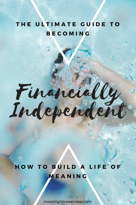 The Ultimate Guide to Becoming Financially Independent-How to Build a Life of Meaning. Follow this guide to have self-realization and find your purpose.