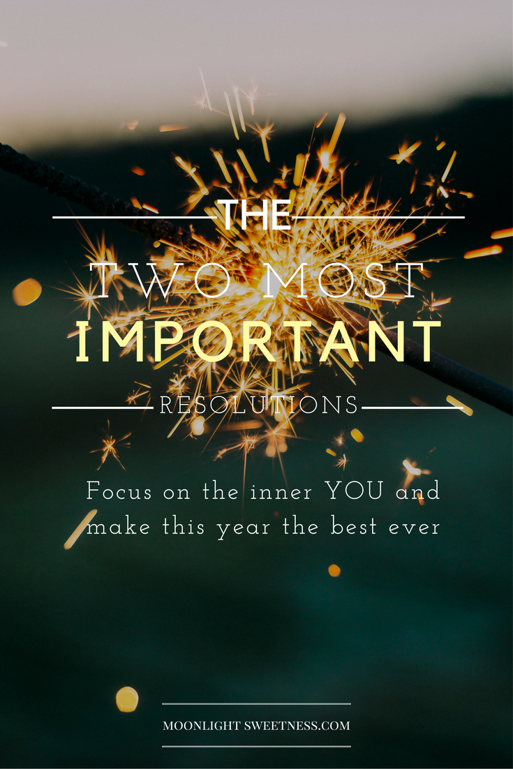 Most Important Resolutions: The Two Most Important New year's Resolutions. What you need to makes this year the best ever and have a fulfilled life.